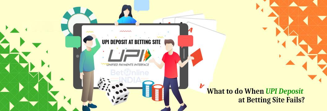 upi deposit failure at betting site